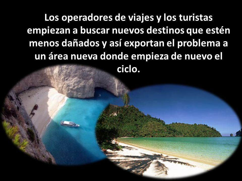 Los operadores de viajes y los turistas empiezan a buscar nuevos destinos que estén menos dañados y así exportan el problema a un área nueva donde emp