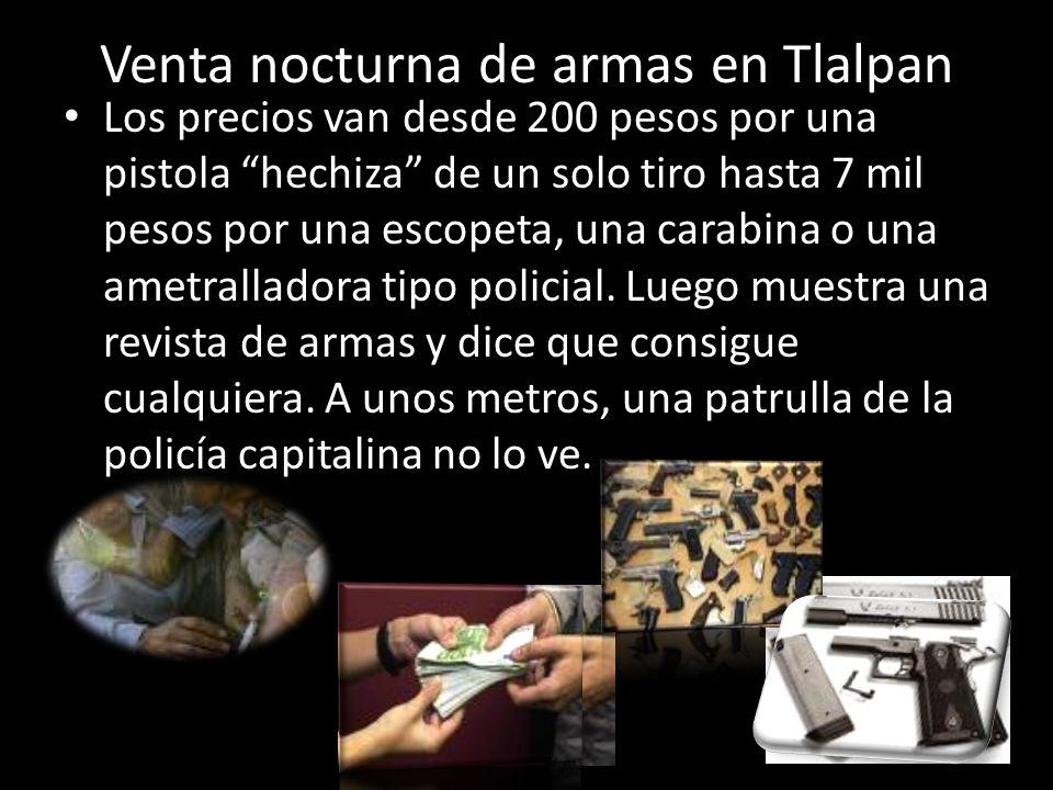 Venta nocturna de armas en Tlalpan Los precios van desde 200 pesos por una pistola hechiza de un solo tiro hasta 7 mil pesos por una escopeta, una car