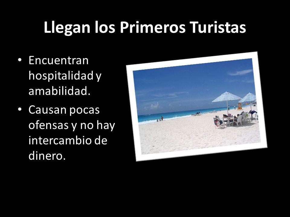 Llegan los Primeros Turistas Encuentran hospitalidad y amabilidad. Causan pocas ofensas y no hay intercambio de dinero.