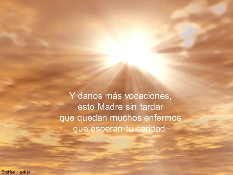 Danos tu arrojo, tu fe, tu esperanza y caridad, Manuela llevas a Dios ven siempre tú con nosotras dulce Madre Soledad.