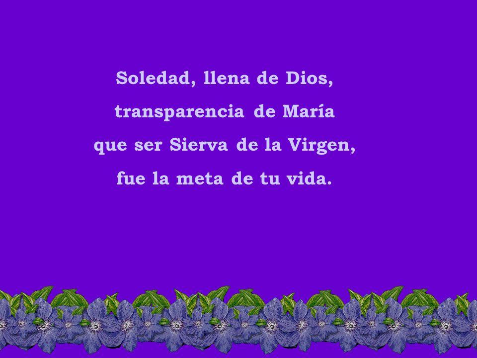 Soledad se llama la noche de las Siervas de María, pues Soledad es tu nombre nuestra Fundadora y guía.