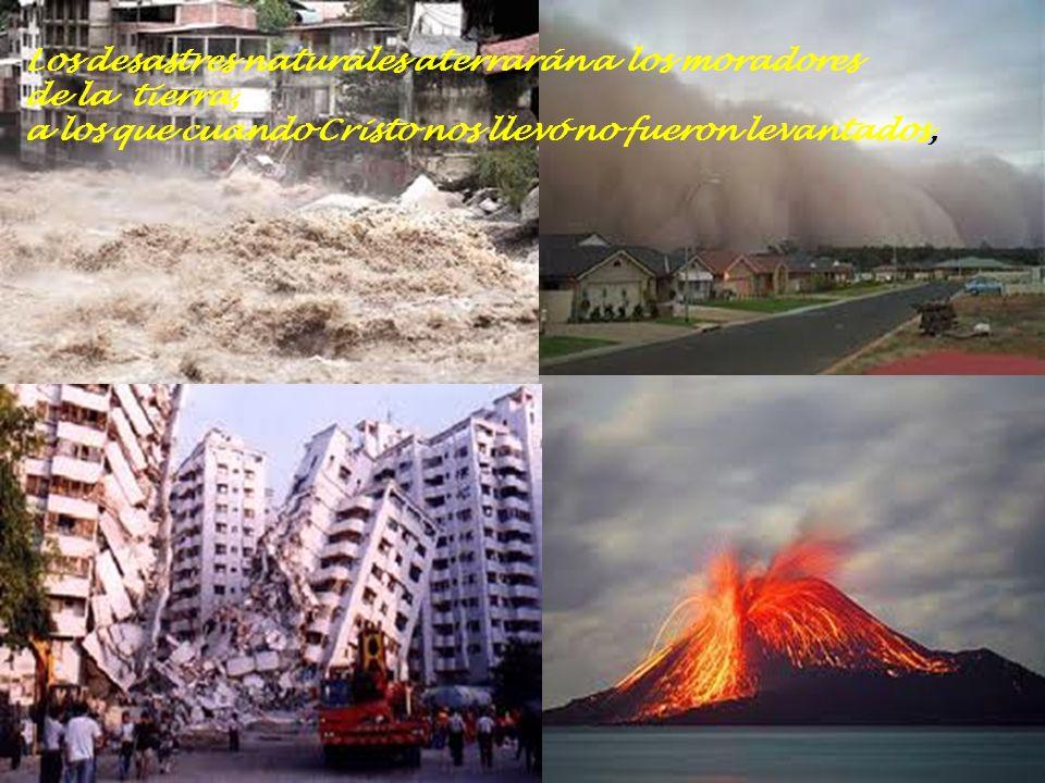 Los desastres naturales aterrarán a los moradores de la tierra, a los que cuando Cristo nos llevó no fueron levantados,