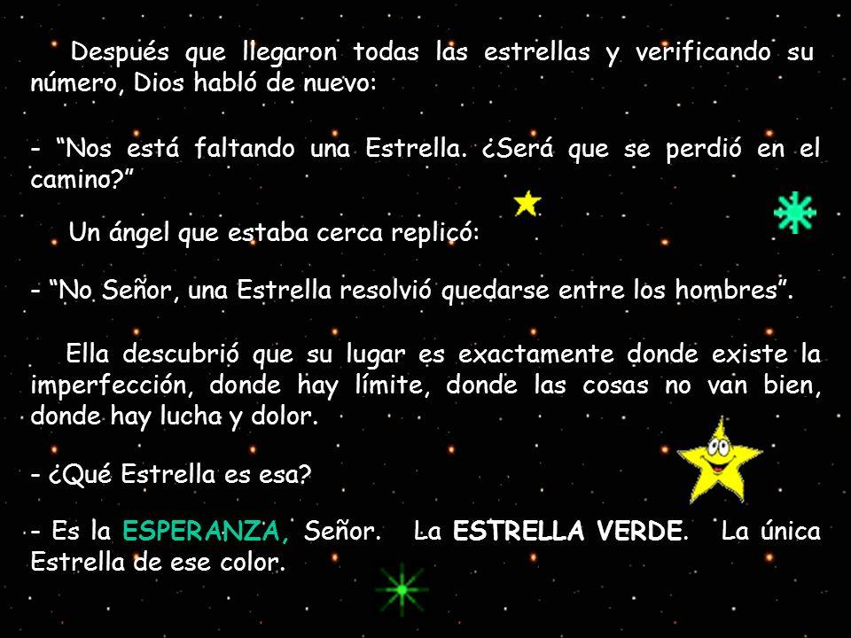 Después que llegaron todas las estrellas y verificando su número, Dios habló de nuevo: - Nos está faltando una Estrella. ¿Será que se perdió en el cam