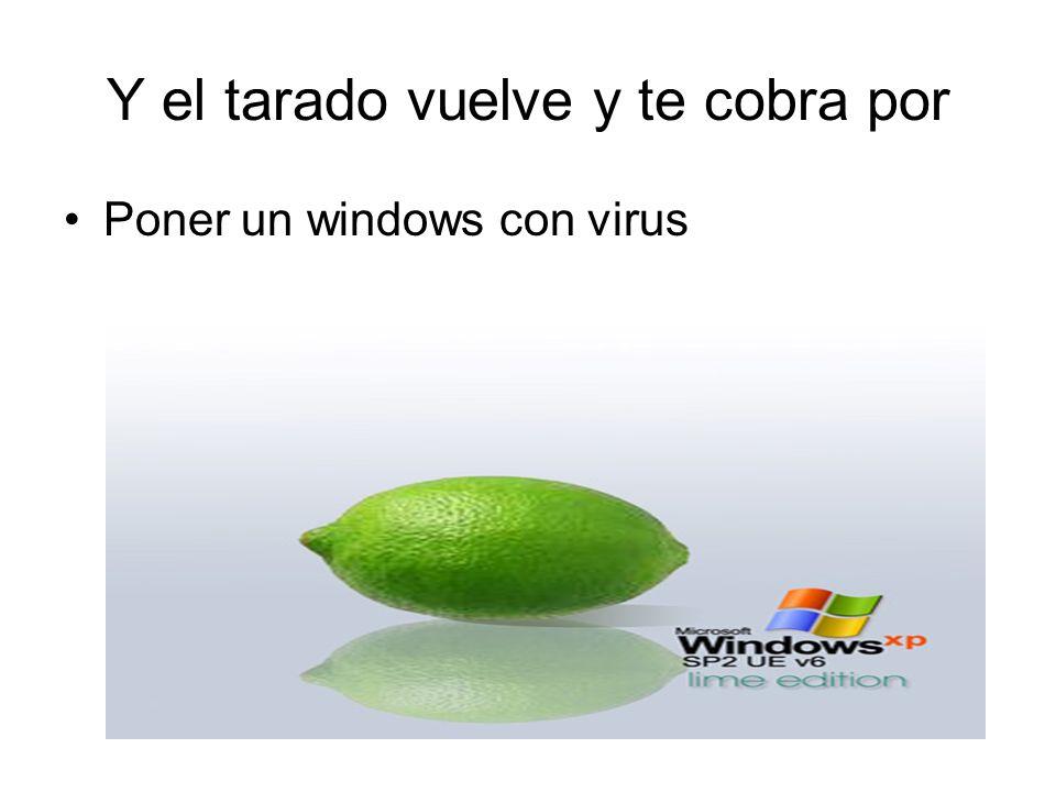 Y el tarado vuelve y te cobra por Poner un windows con virus