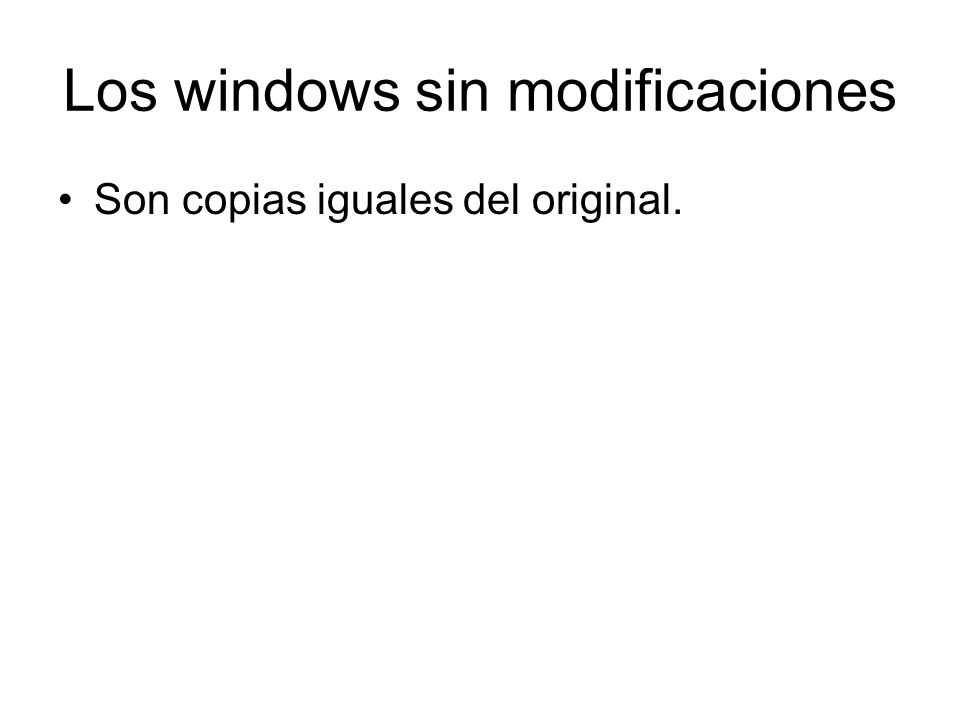 Los windows sin modificaciones Son copias iguales del original.