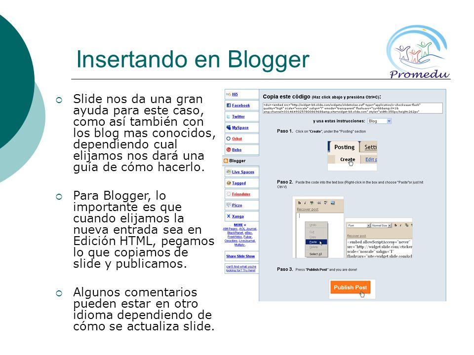 Insertando en Blogger Slide nos da una gran ayuda para este caso, como así también con los blog mas conocidos, dependiendo cual elijamos nos dará una guía de cómo hacerlo.