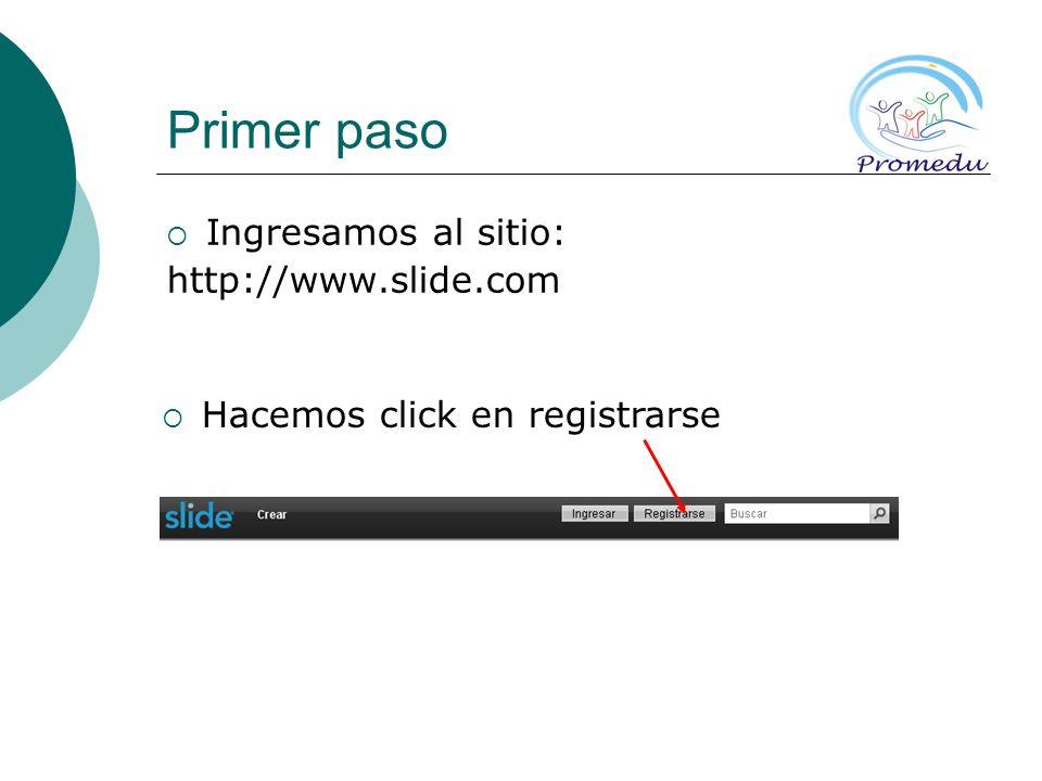 Primer paso Ingresamos al sitio: http://www.slide.com Hacemos click en registrarse
