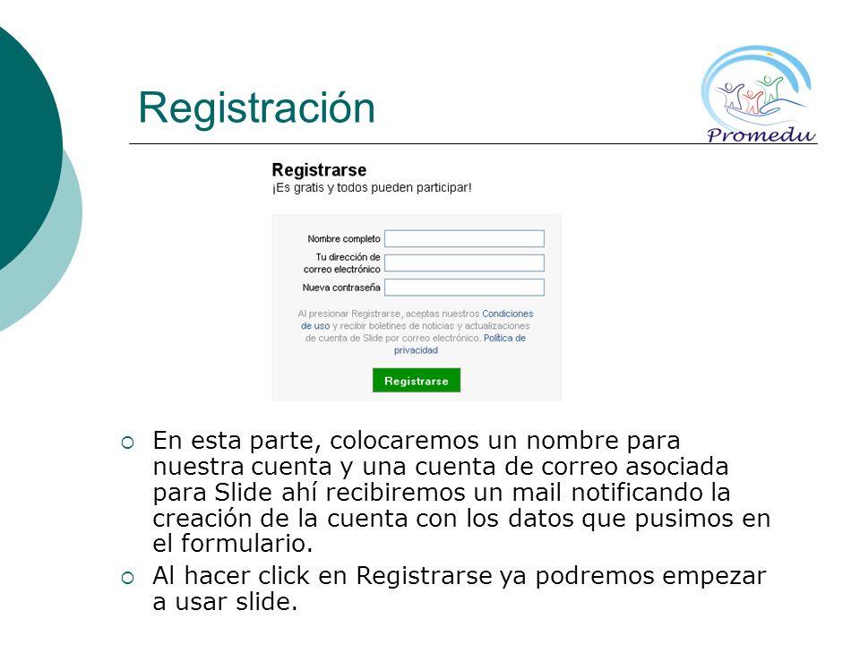 Registración En esta parte, colocaremos un nombre para nuestra cuenta y una cuenta de correo asociada para Slide ahí recibiremos un mail notificando la creación de la cuenta con los datos que pusimos en el formulario.