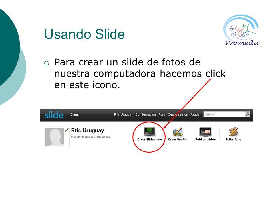 Usando Slide Para crear un slide de fotos de nuestra computadora hacemos click en este icono.