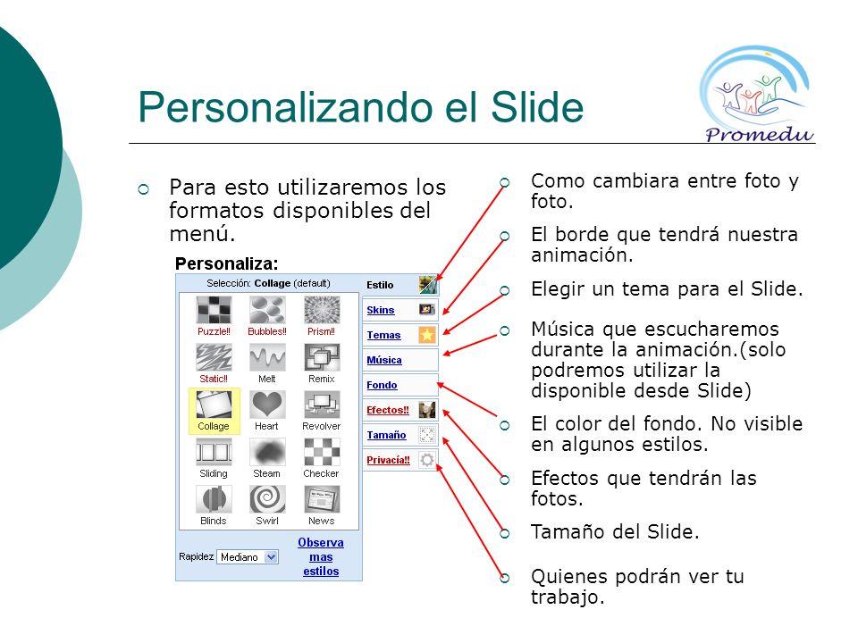 Personalizando el Slide Para esto utilizaremos los formatos disponibles del menú. Como cambiara entre foto y foto. El borde que tendrá nuestra animaci