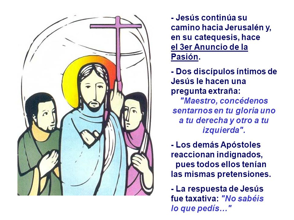 - Jesús continúa su camino hacia Jerusalén y, en su catequesis, hace el 3er Anuncio de la Pasión.