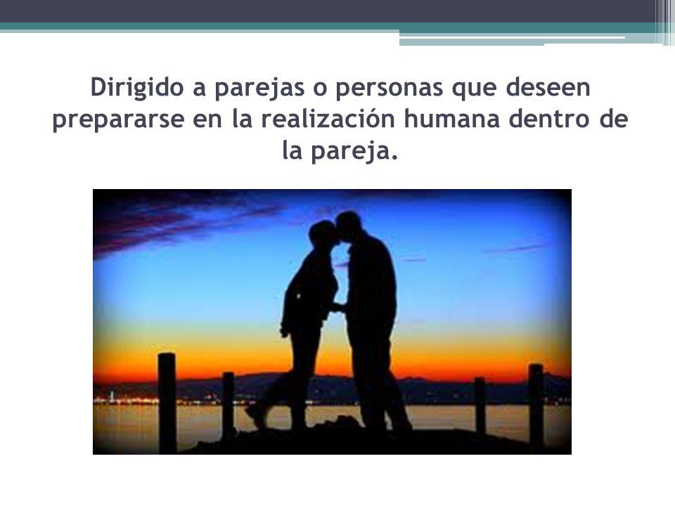 Dirigido a parejas o personas que deseen prepararse en la realización humana dentro de la pareja.