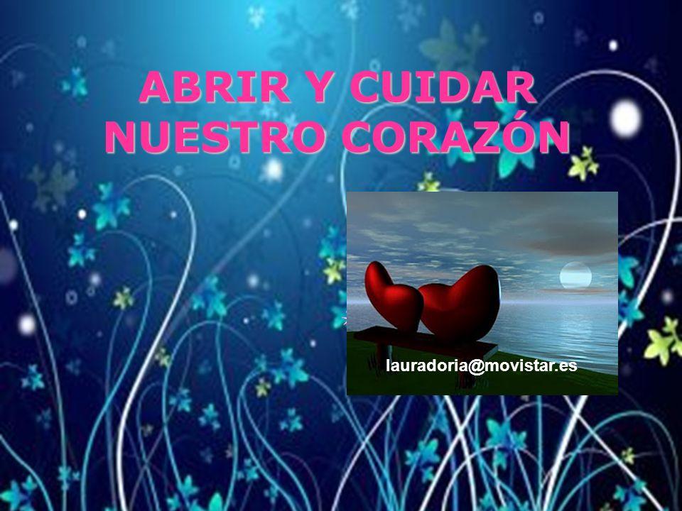 ABRIR Y CUIDAR NUESTRO CORAZÓN lauradoria@movistar.es