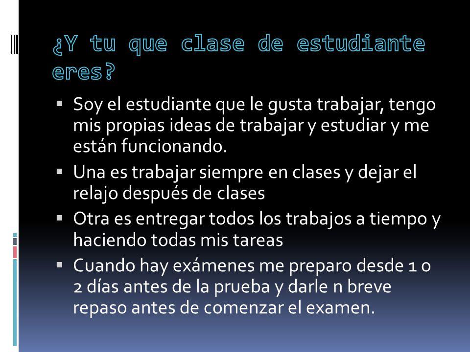 Hay diferente tipos de estudiante el que es flojo, el que es estudioso, el que echa relajo, el que nadie le habla.