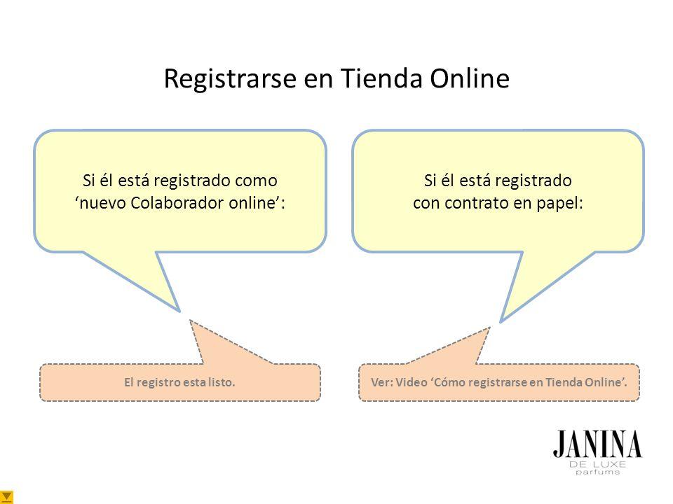 Registrarse en Tienda Online Si él está registrado como nuevo Colaborador online: Si él está registrado con contrato en papel: Ver: Video Cómo registrarse en Tienda Online.