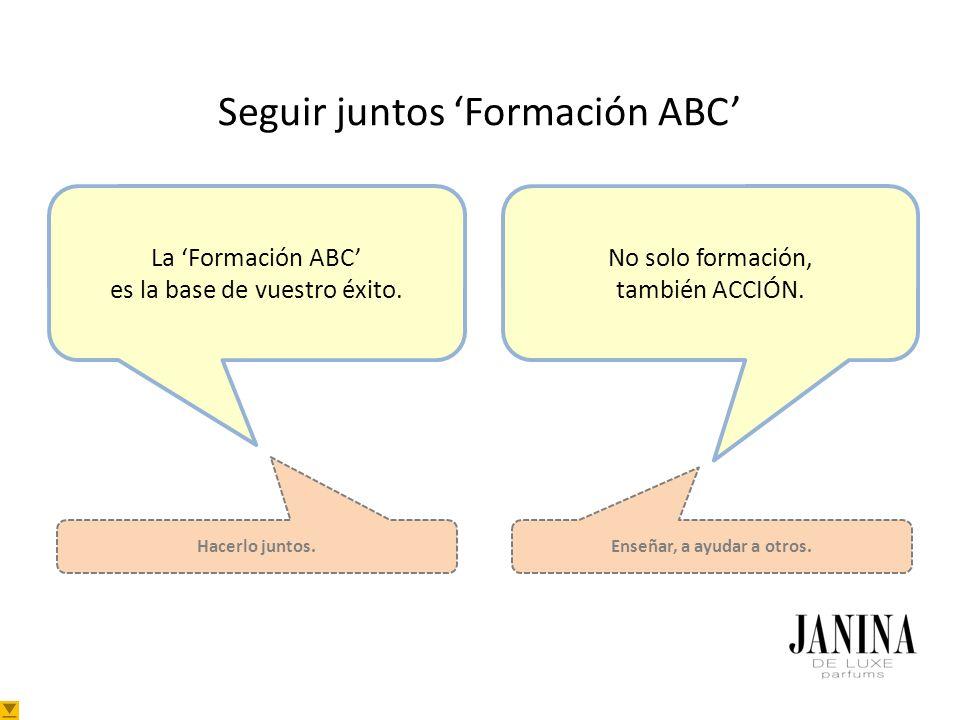 Seguir juntos Formación ABC La Formación ABC es la base de vuestro éxito. No solo formación, también ACCIÓN. Enseñar, a ayudar a otros. Hacerlo juntos