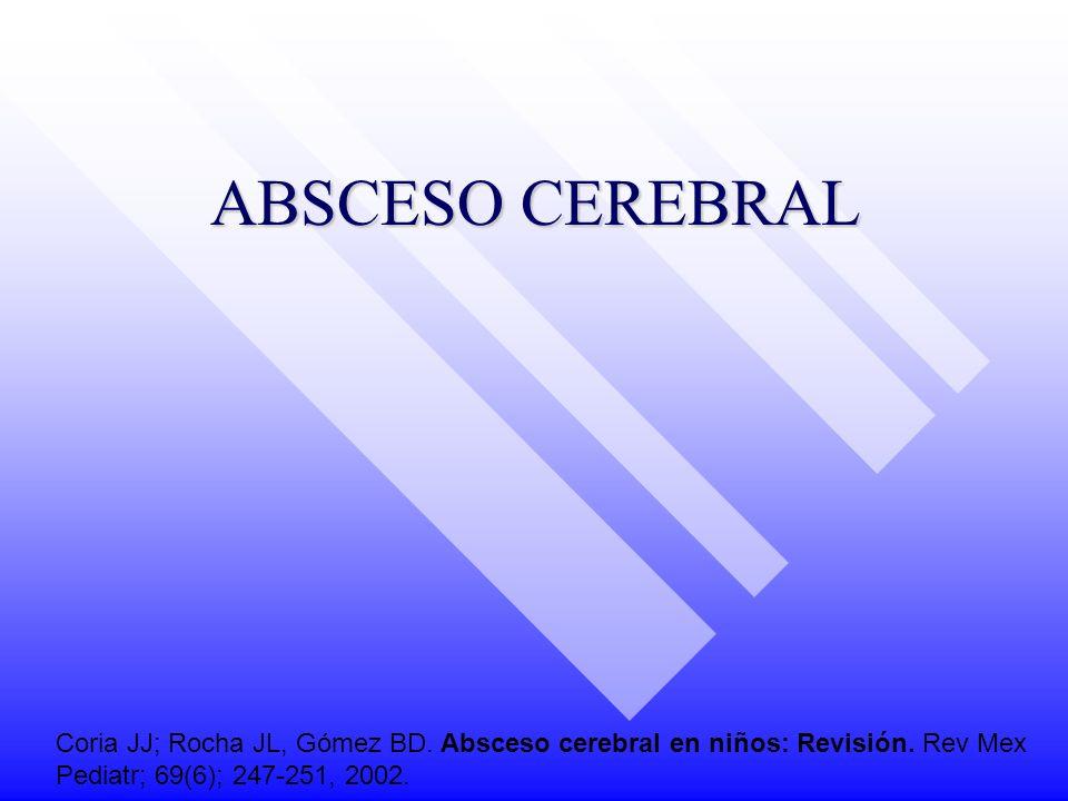 ABSCESO CEREBRAL Coria JJ; Rocha JL, Gómez BD. Absceso cerebral en niños: Revisión. Rev Mex Pediatr; 69(6); 247-251, 2002.