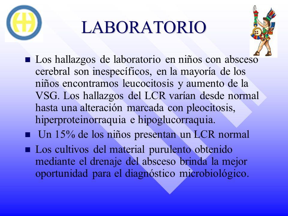 LABORATORIO Los hallazgos de laboratorio en niños con absceso cerebral son inespecíficos, en la mayoría de los niños encontramos leucocitosis y aument