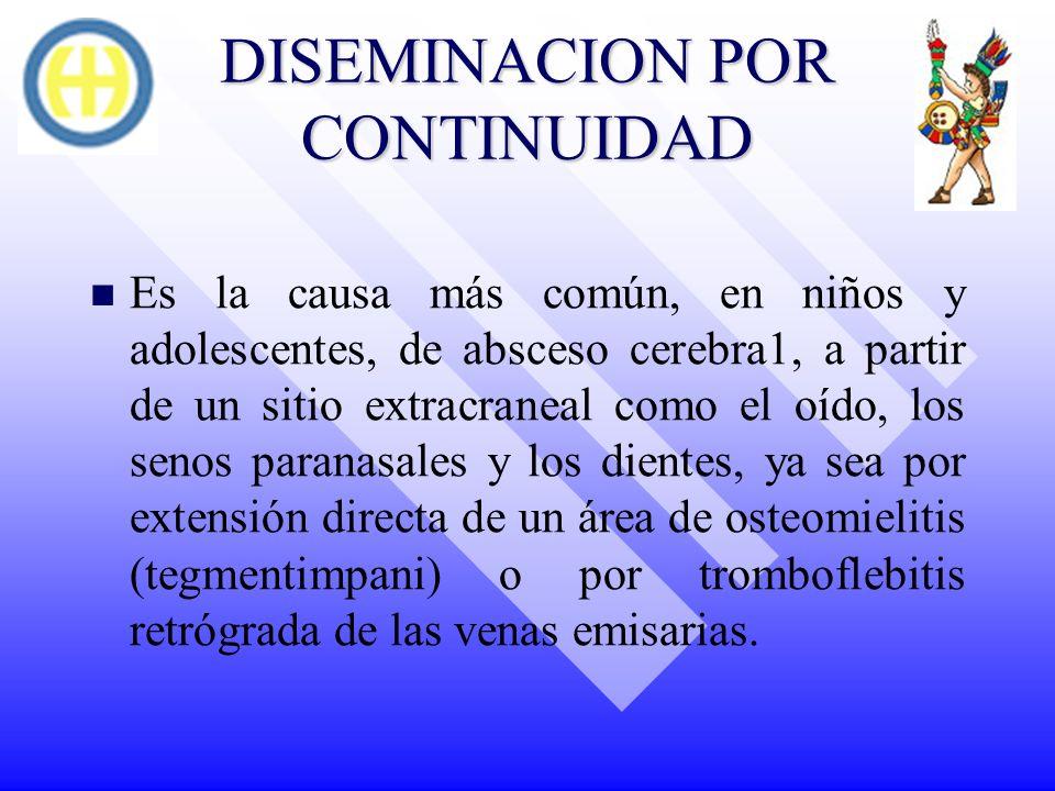 DISEMINACION POR CONTINUIDAD Es la causa más común, en niños y adolescentes, de absceso cerebra1, a partir de un sitio extracraneal como el oído, los