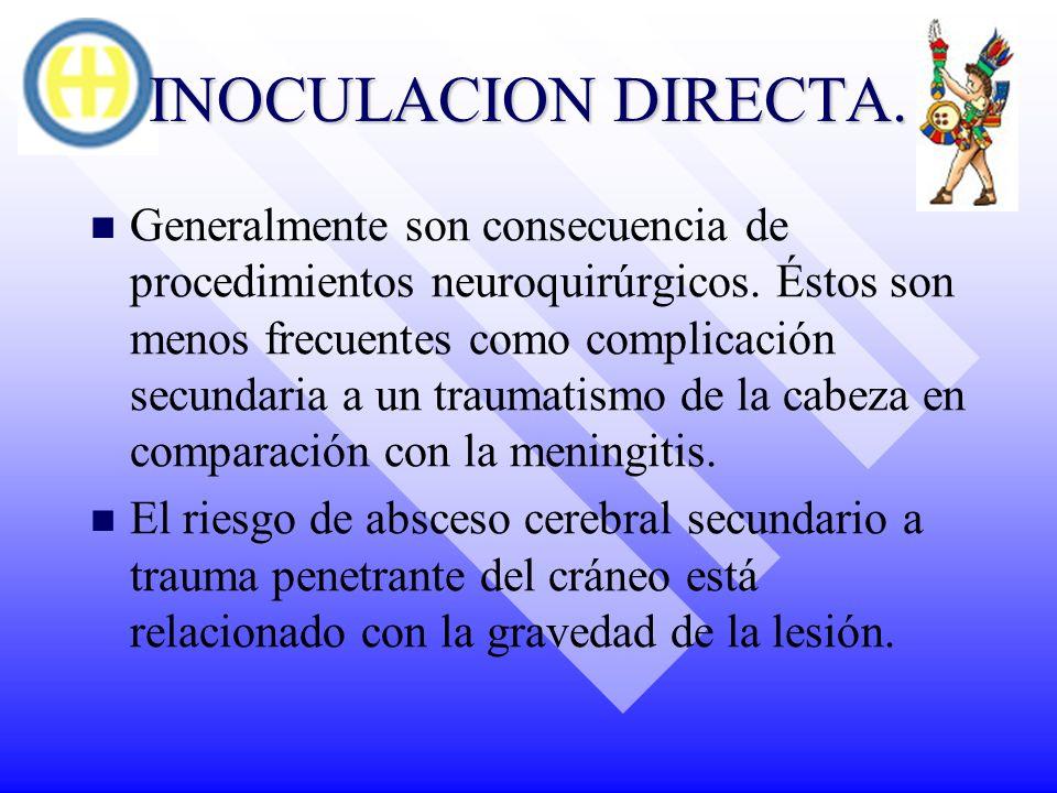 INOCULACION DIRECTA. Generalmente son consecuencia de procedimientos neuroquirúrgicos. Éstos son menos frecuentes como complicación secundaria a un tr