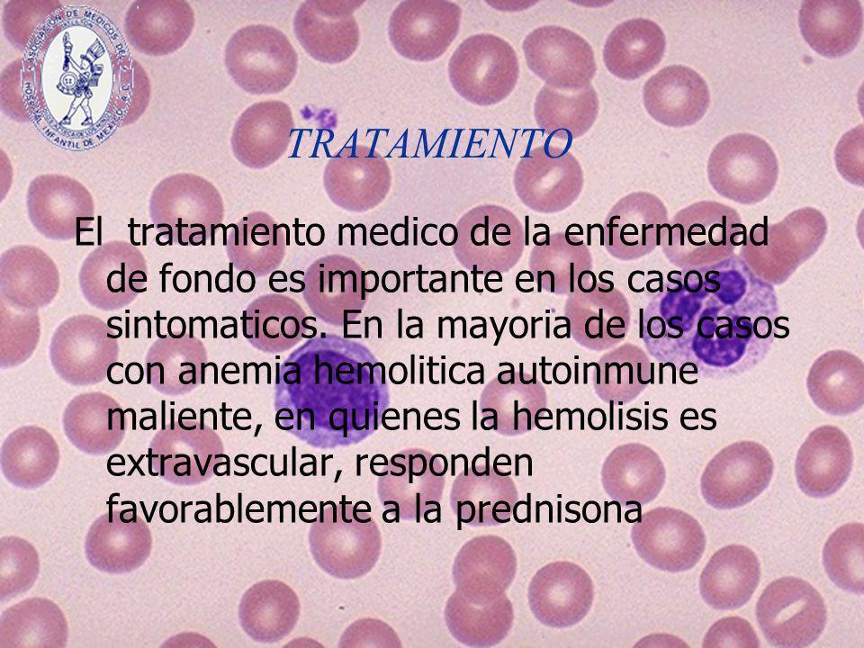 TRATAMIENTO El tratamiento medico de la enfermedad de fondo es importante en los casos sintomaticos. En la mayoria de los casos con anemia hemolitica