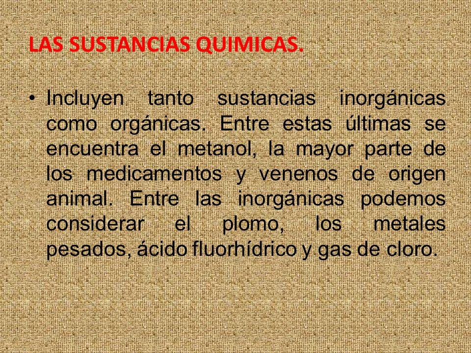 LAS SUSTANCIAS QUIMICAS.Incluyen tanto sustancias inorgánicas como orgánicas.