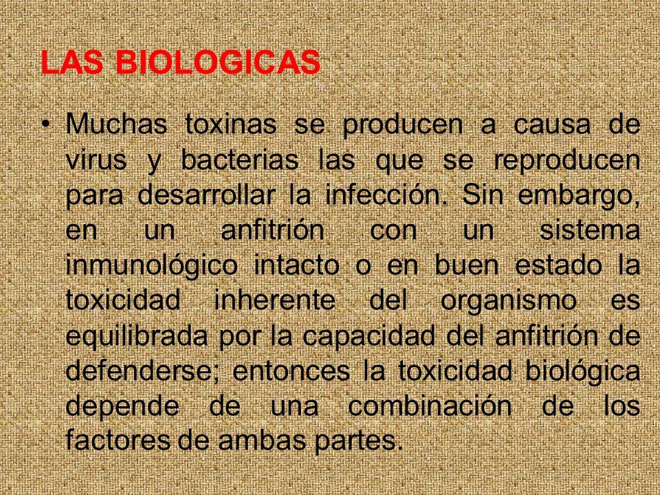 LAS BIOLOGICAS Muchas toxinas se producen a causa de virus y bacterias las que se reproducen para desarrollar la infección. Sin embargo, en un anfitri