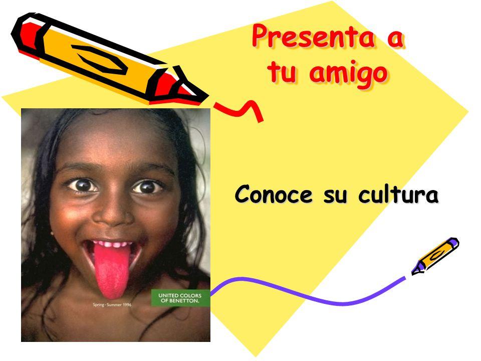 Presenta a tu amigo Conoce su cultura