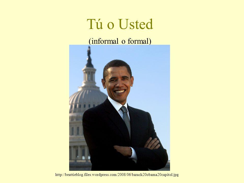 Tú o Usted (informal o formal) http://beattieblog.files.wordpress.com/2008/06/barack20obama20capitol.jpg