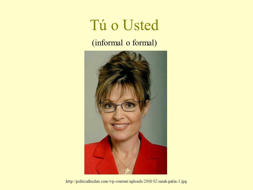 Tú o Usted (informal o formal) http://politicalkudzu.com/wp-content/uploads/2008/02/sarah-palin-1.jpg
