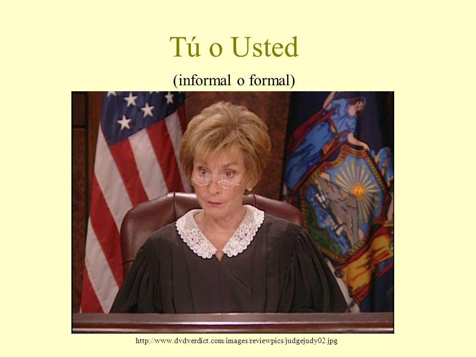 Tú o Usted (informal o formal) http://www.dvdverdict.com/images/reviewpics/judgejudy02.jpg