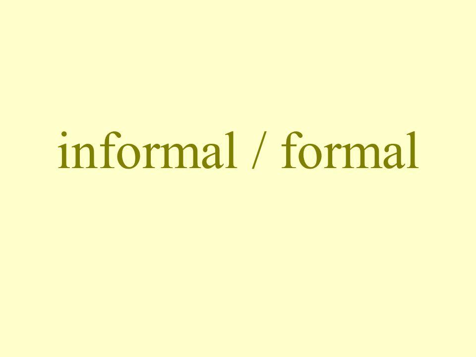 informal / formal