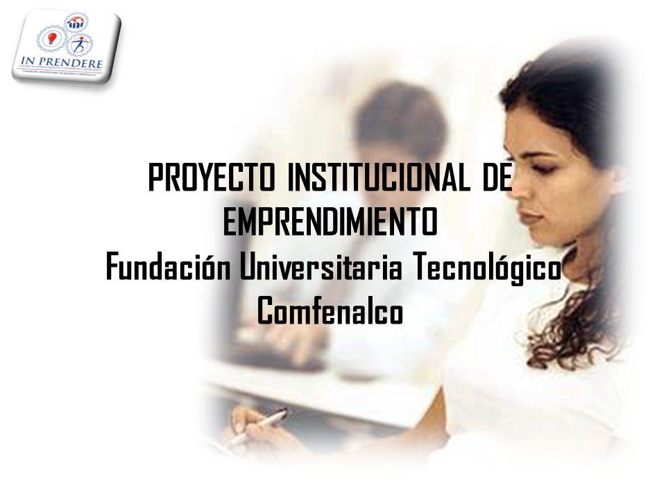 PROYECTO INSTITUCIONAL DE EMPRENDIMIENTO Fundación Universitaria Tecnológico Comfenalco