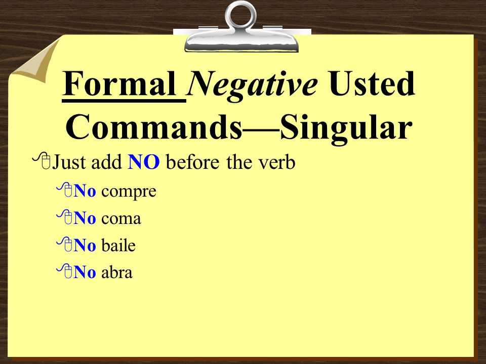 Negative Tú Commands 8If the pronoun is added to a command form that has two or more syllables, write an accent mark on the syllable stressed in the present tense.