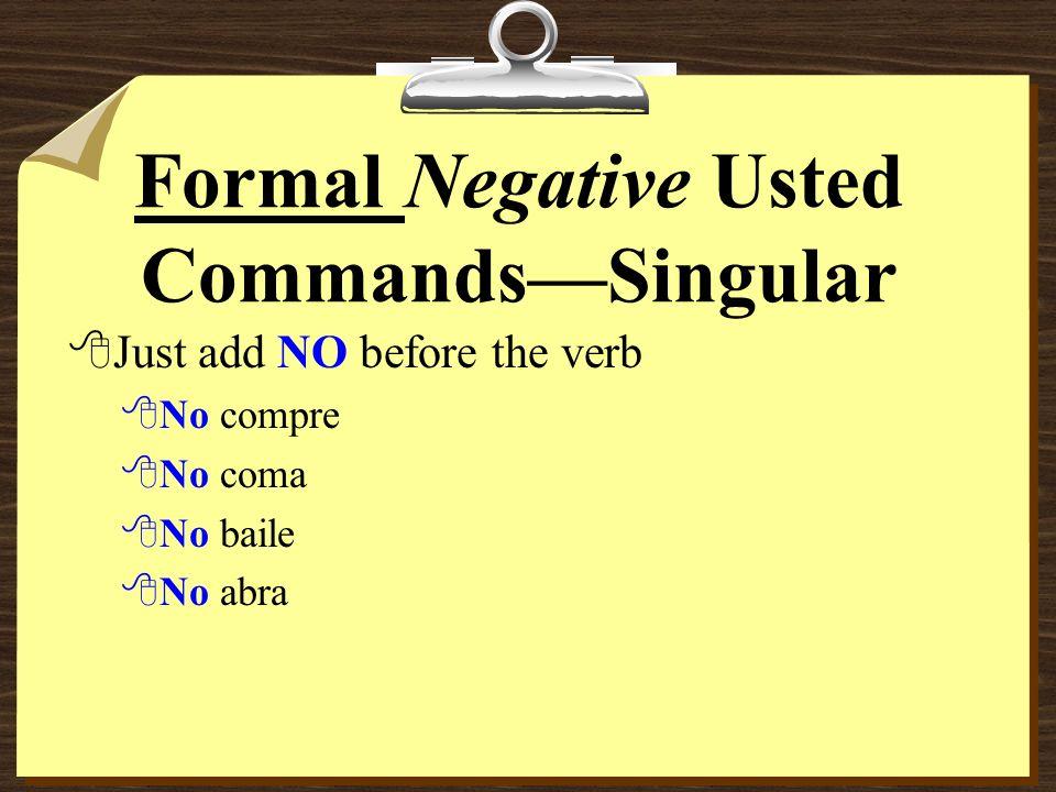 Formal Negative Usted CommandsSingular 8Just add NO before the verb 8No compre 8No coma 8No baile 8No abra