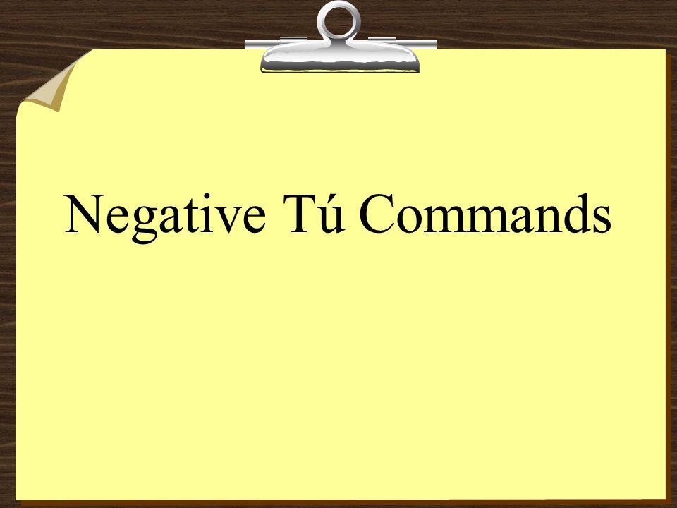 Negative Tú Commands 8No enciendas el horno.8No añadas demasiado sal.