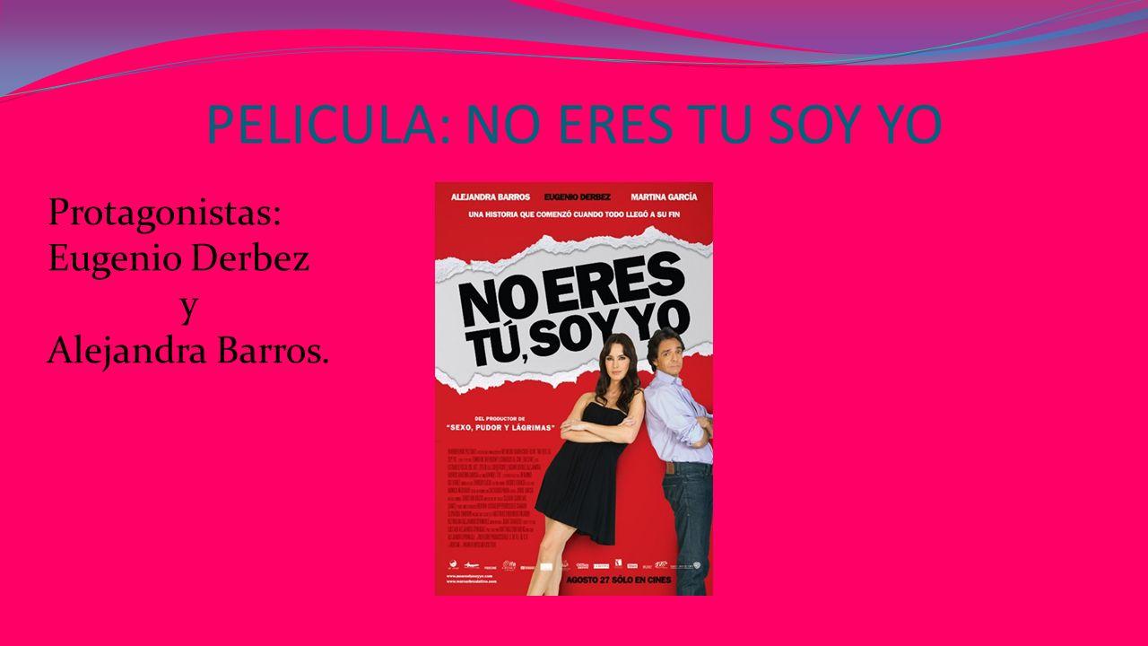 PELICULA: NO ERES TU SOY YO Protagonistas: Eugenio Derbez y Alejandra Barros.