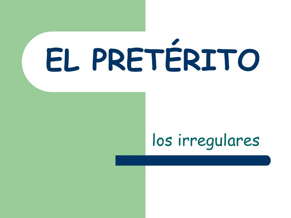 Los irregulares In Spanish, many preterite verbs are irregular in their STEMS Some preterite verbs have a spelling change pattern
