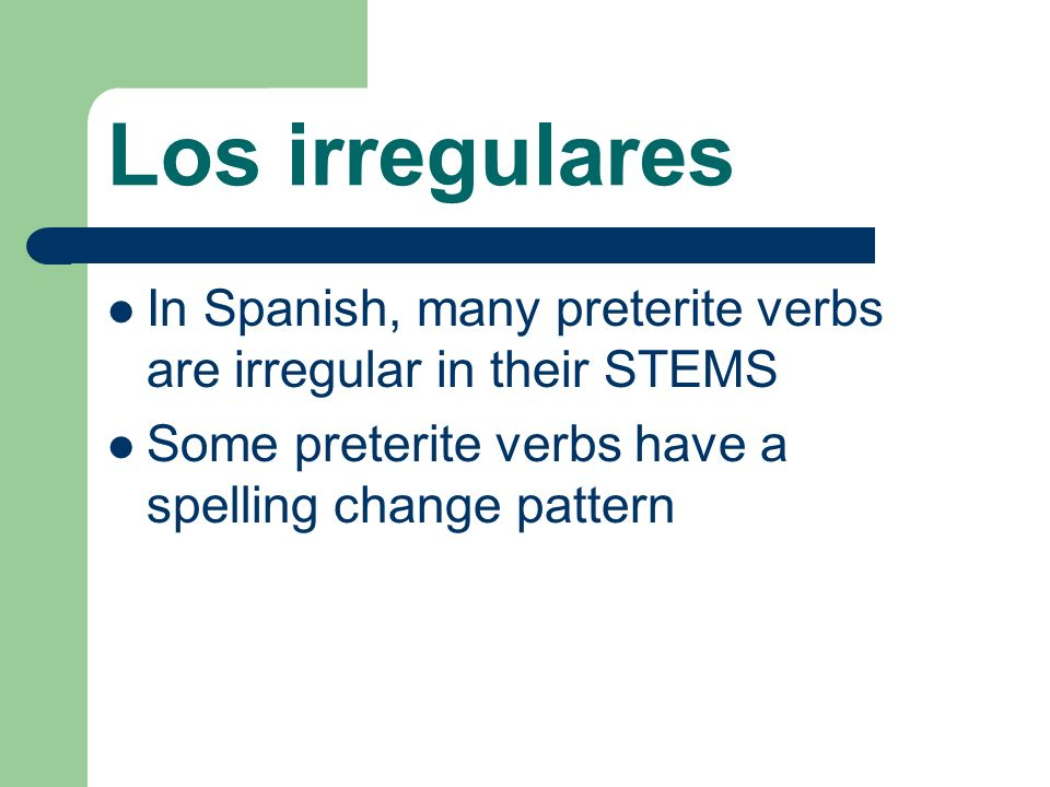 Los irregulares For a lot of verbs the spelling change is necessary to preserve the sound for pronunciation