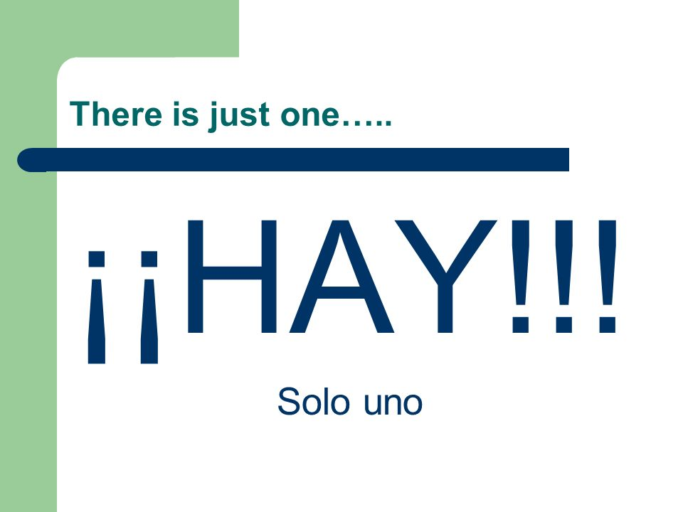 There is just one….. ¡¡HAY!!! Solo uno
