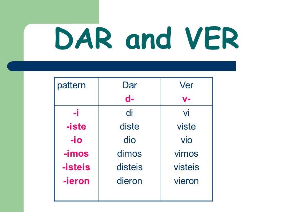 DAR and VER patternDar d- Ver v- -i -iste -io -imos -isteis -ieron di diste dio dimos disteis dieron vi viste vio vimos visteis vieron