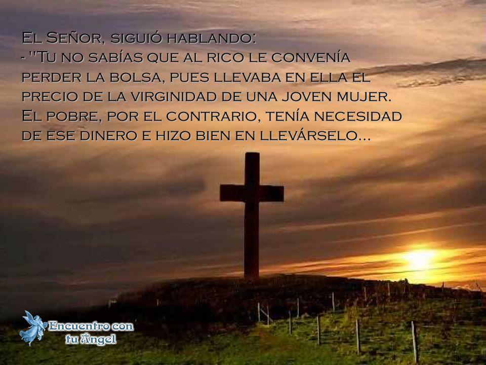 Cuando la Cruz quedó a solas, Cristo Se dirigió a su siervo y le dijo: -