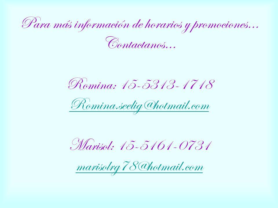 Para más información de horarios y promociones… Contactanos… Romina: 15-5313-1718 Romina.seelig@hotmail.com Marisol: 15-5161-0731 marisolrg78@hotmail.com Romina.seelig@hotmail.com marisolrg78@hotmail.com