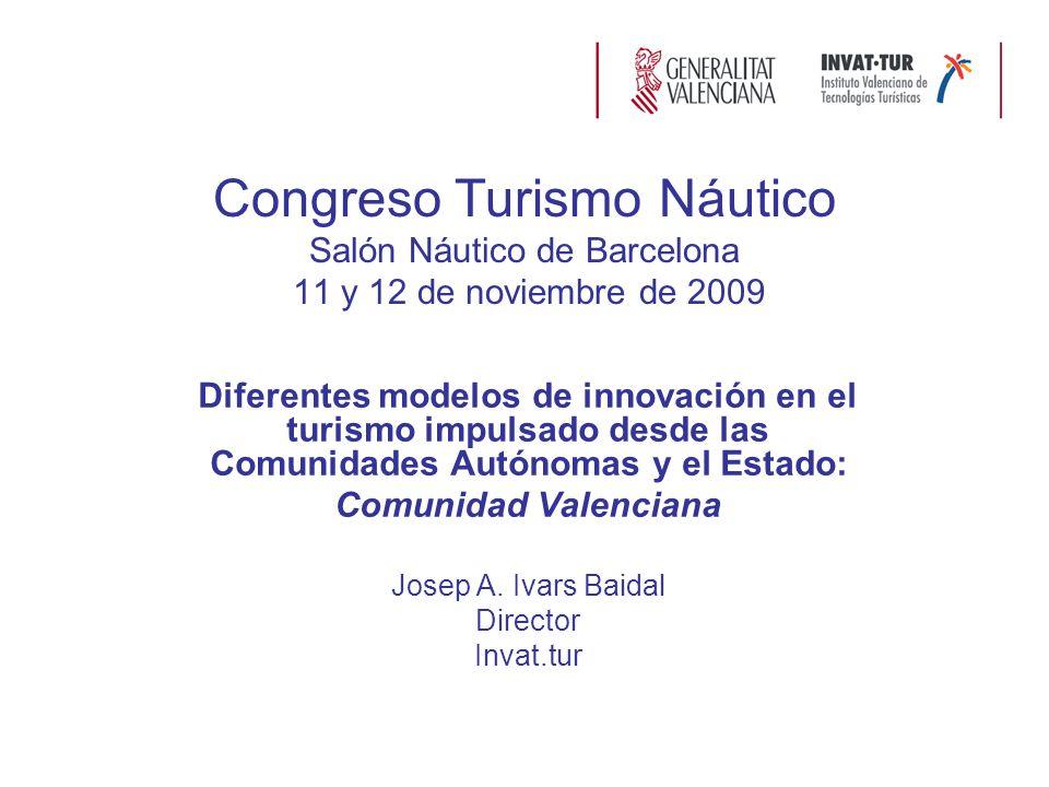 Congreso Turismo Náutico Salón Náutico de Barcelona 11 y 12 de noviembre de 2009 Diferentes modelos de innovación en el turismo impulsado desde las Comunidades Autónomas y el Estado: Comunidad Valenciana Josep A.