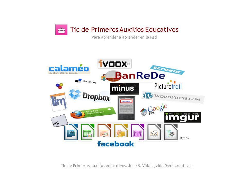 Tic de Primeros Auxilios Educativos Para aprender a aprender en la Red Tic de Primeros auxilios educativos. José R. Vidal. jvidal@edu.xunta.es PDI jvi