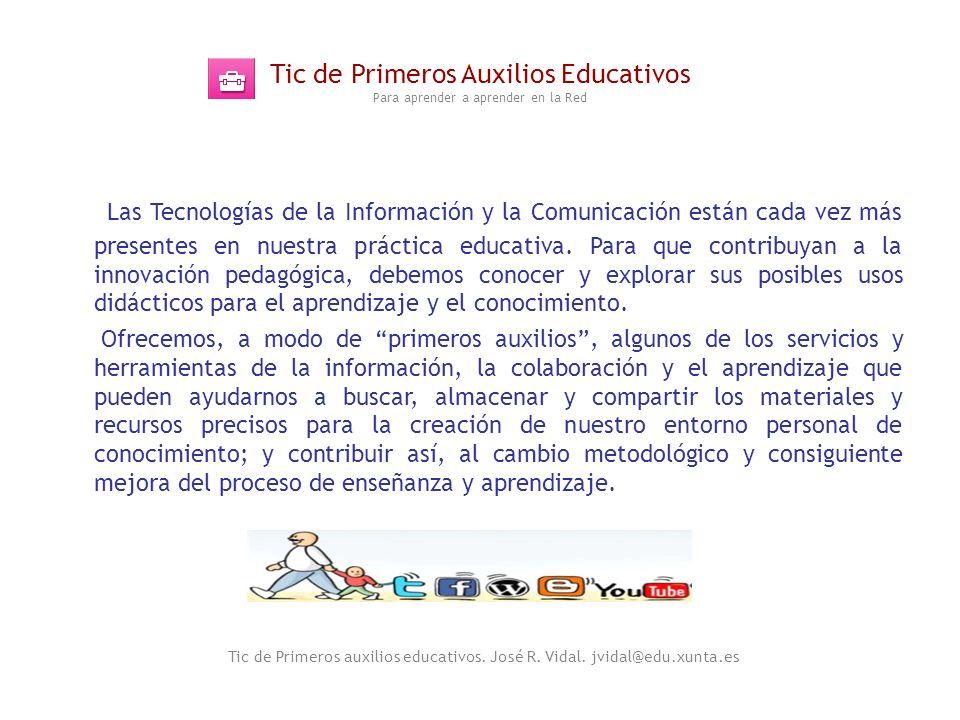 Tic de Primeros Auxilios Educativos Para aprender a aprender en la Red Las Tecnologías de la Información y la Comunicación están cada vez más presente