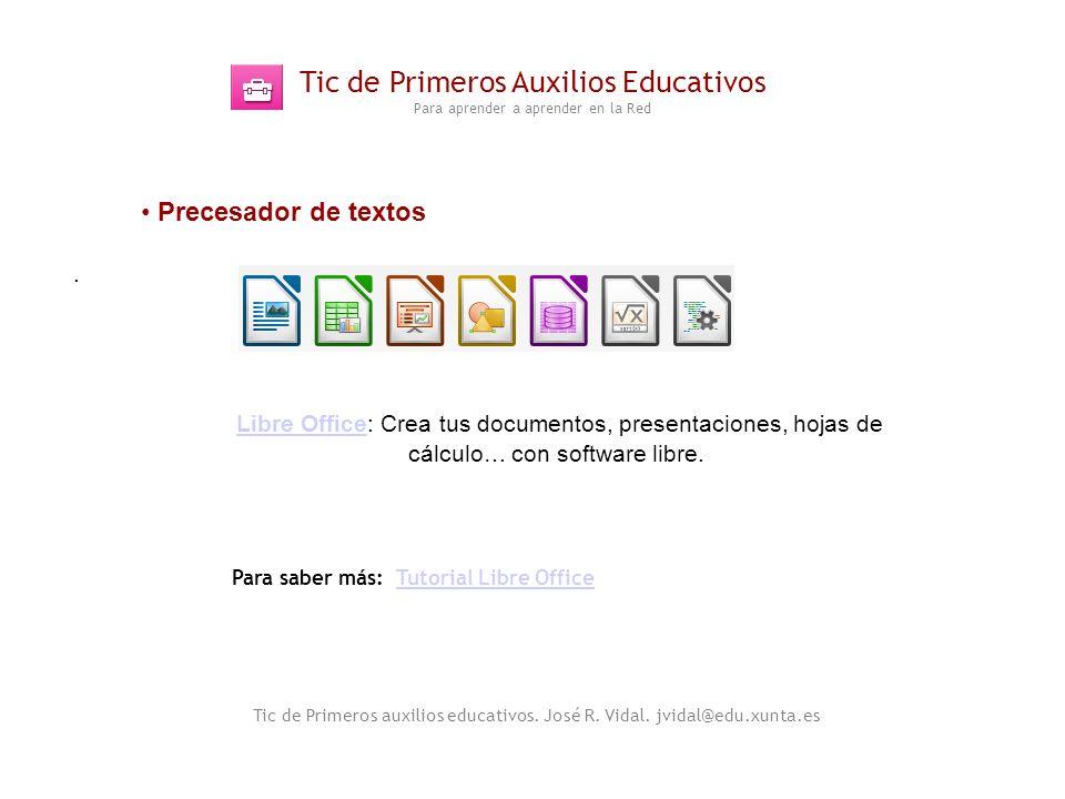 Tic de Primeros Auxilios Educativos Para aprender a aprender en la Red. Tic de Primeros auxilios educativos. José R. Vidal. jvidal@edu.xunta.es Preces