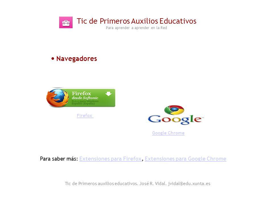 Tic de Primeros Auxilios Educativos Para aprender a aprender en la Red Tic de Primeros auxilios educativos. José R. Vidal. jvidal@edu.xunta.es Navegad