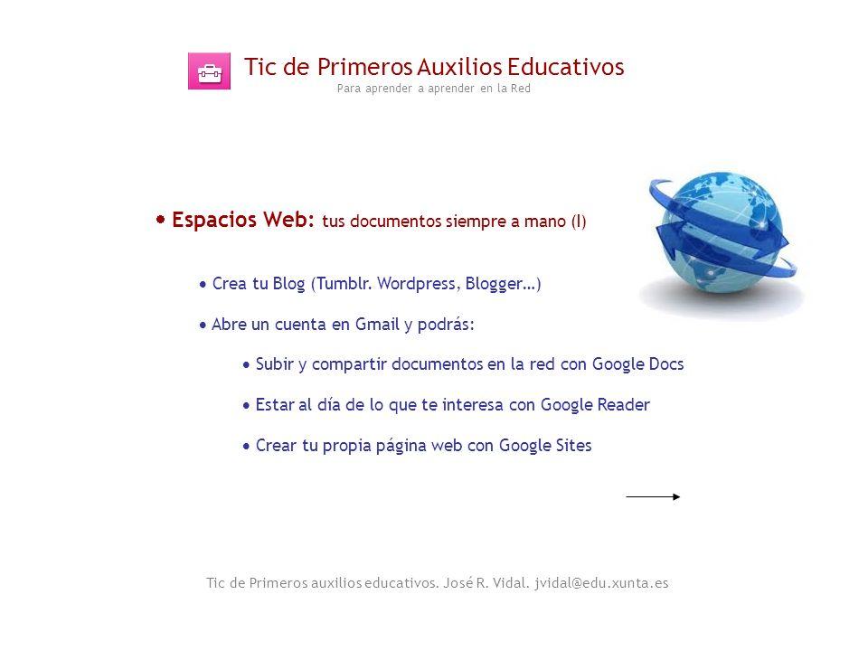 Tic de Primeros Auxilios Educativos Para aprender a aprender en la Red Tic de Primeros auxilios educativos. José R. Vidal. jvidal@edu.xunta.es Espacio