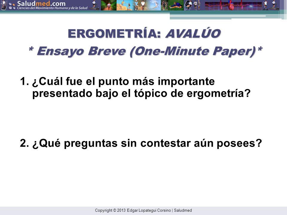 ERGOMETRÍA: AVALÚO * Ensayo Breve (One-Minute Paper)* 1.¿Cuál fue el punto más importante presentado bajo el tópico de ergometría.